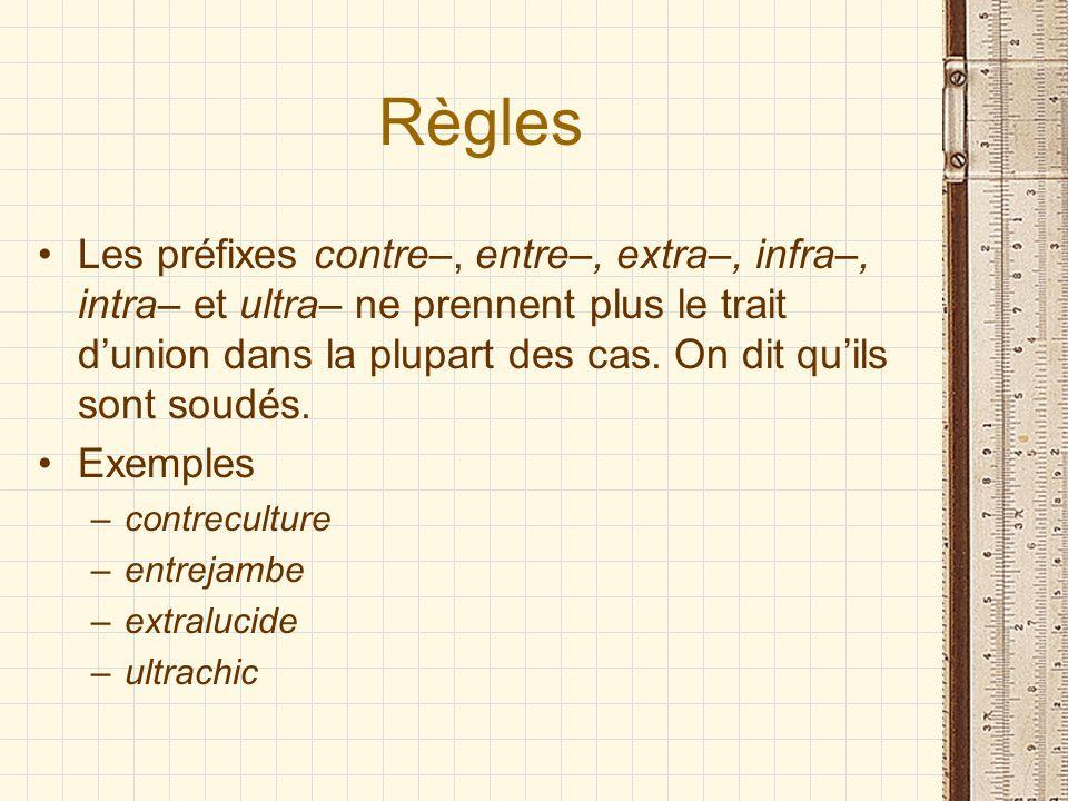 Règles Les préfixes contre–, entre–, extra–, infra–, intra– et ultra– ne prennent plus le trait dunion dans la plupart des cas. On dit quils sont soud