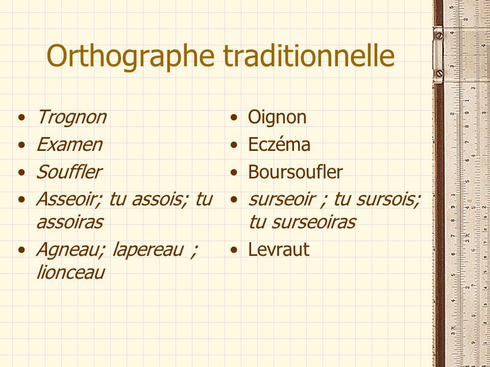 Orthographe traditionnelle Trognon Examen Souffler Asseoir; tu assois; tu assoiras Agneau; lapereau ; lionceau Oignon Eczéma Boursoufler surseoir ; tu