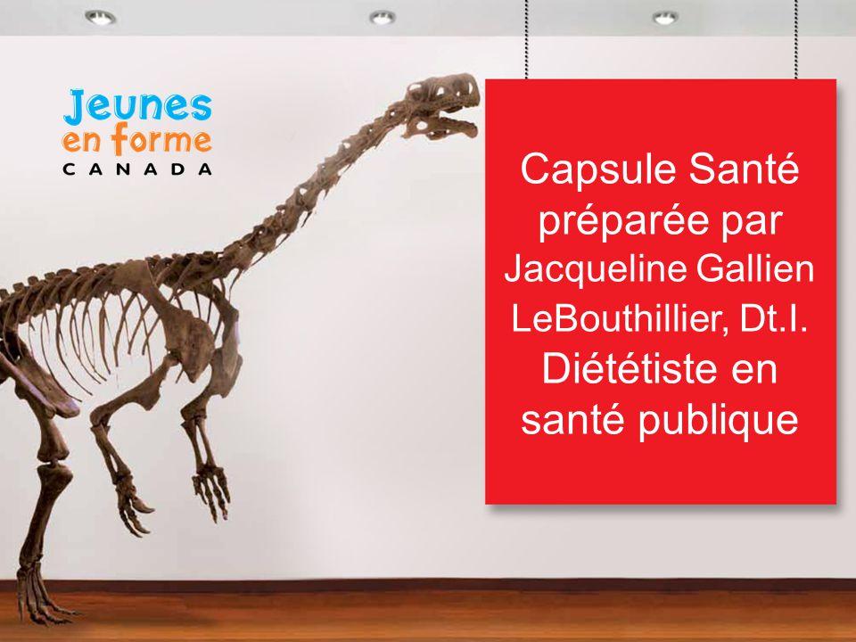 Capsule Santé préparée par Jacqueline Gallien LeBouthillier, Dt.I. Diététiste en santé publique