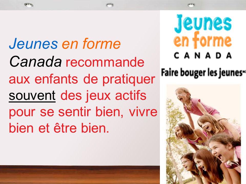 Jeunes en forme Canada recommande aux enfants de pratiquer souvent des jeux actifs pour se sentir bien, vivre bien et être bien.