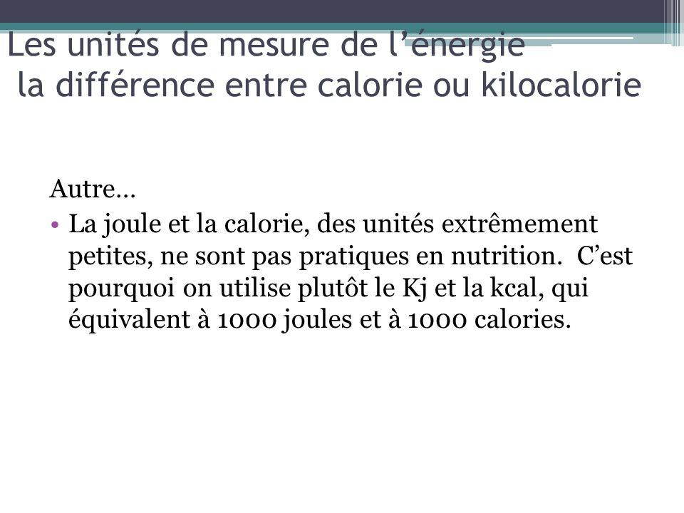 Les unités de mesure de lénergie la différence entre calorie ou kilocalorie Autre… La joule et la calorie, des unités extrêmement petites, ne sont pas