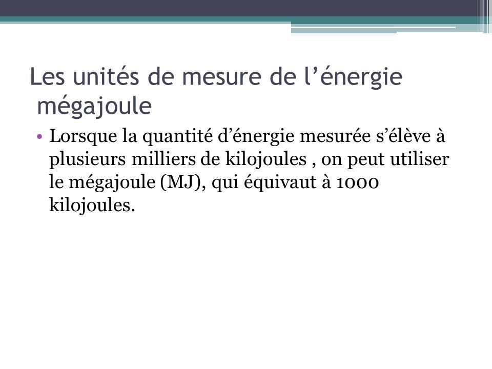 Les unités de mesure de lénergie Les facteurs de conversion Les règles de conversion des unités de mesure de lénergie sont les suivantes: 1 kcal=4.184 kJ 1 kJ =0.239 kcal 1 MJ=1000 kJ 1 kJ =1000 J 1 Kcal=1000 cal