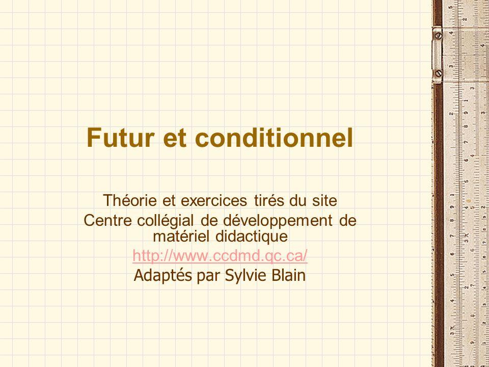 Futur et conditionnel Théorie et exercices tirés du site Centre collégial de développement de matériel didactique http://www.ccdmd.qc.ca/ Adaptés par