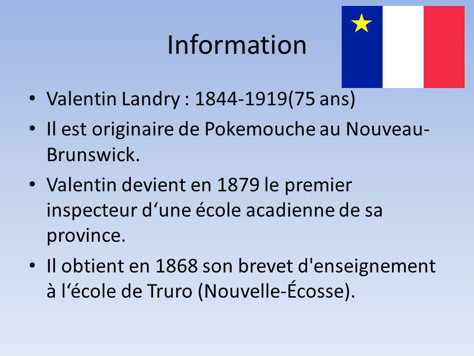 Information (2) Valentin est celui qui crée le journal ( LÉvangeline) Il publie son premier journal le 23 novembre 1887 à Digbie, Nouvelle-Ecosse.