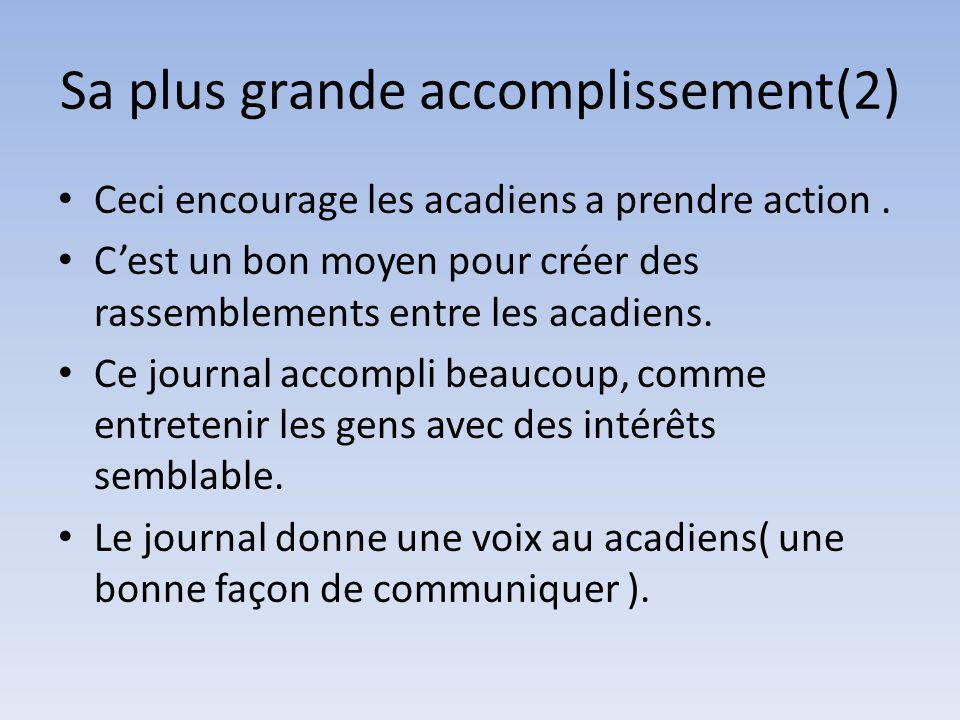 Sa plus grande accomplissement(2) Ceci encourage les acadiens a prendre action.