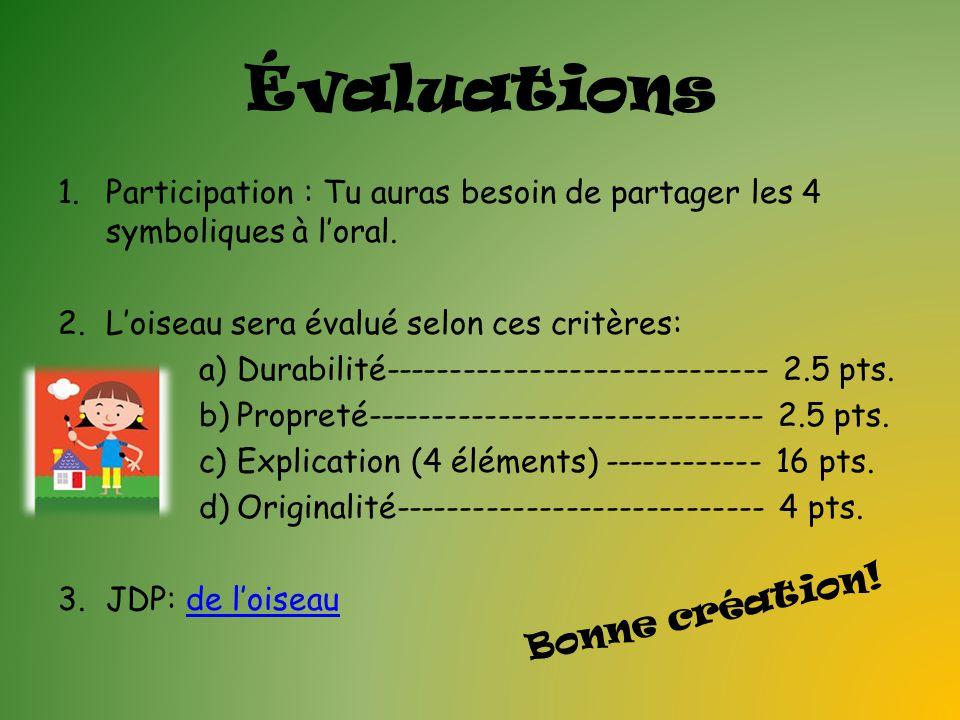Évaluations 1.Participation : Tu auras besoin de partager les 4 symboliques à loral. 2.Loiseau sera évalué selon ces critères: a)Durabilité-----------