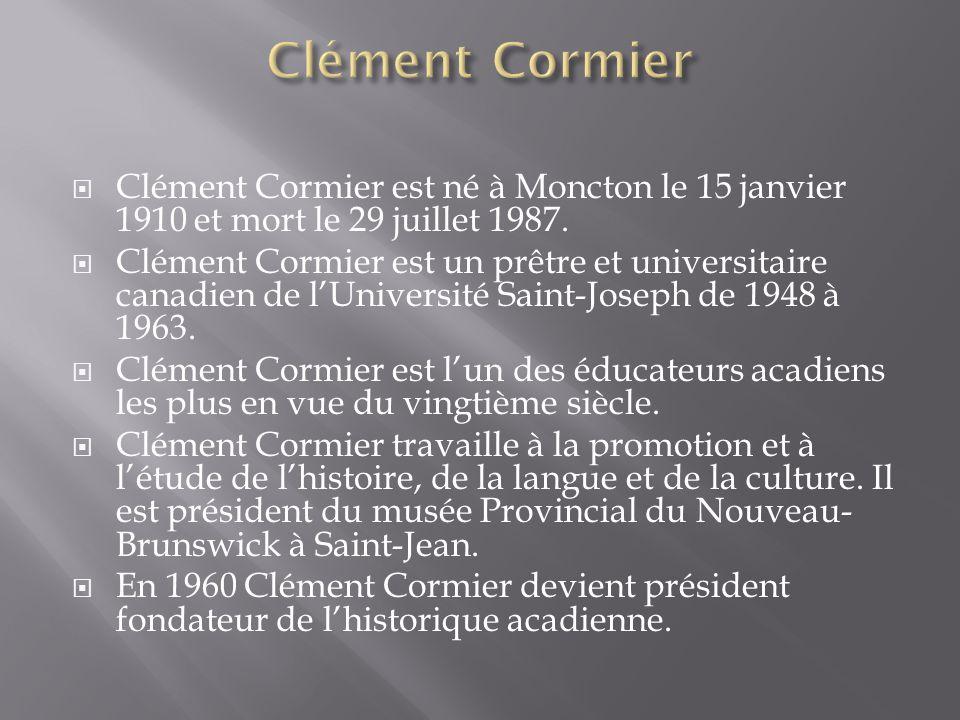 Clément Cormier est né à Moncton le 15 janvier 1910 et mort le 29 juillet 1987.