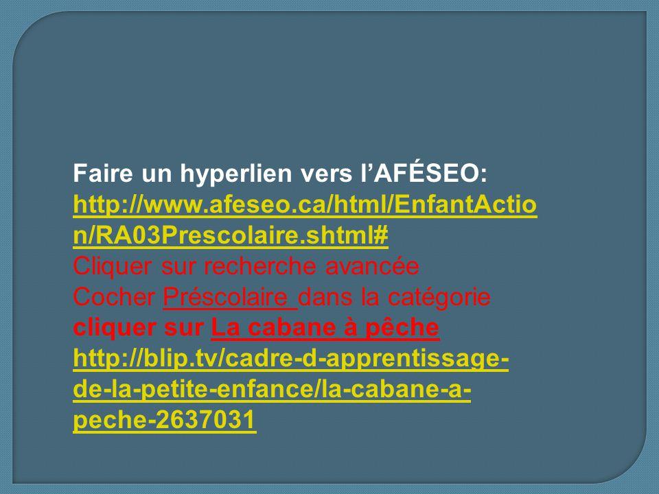 Faire un hyperlien vers lAFÉSEO: http://www.afeseo.ca/html/EnfantActio n/RA03Prescolaire.shtml# http://www.afeseo.ca/html/EnfantActio n/RA03Prescolair