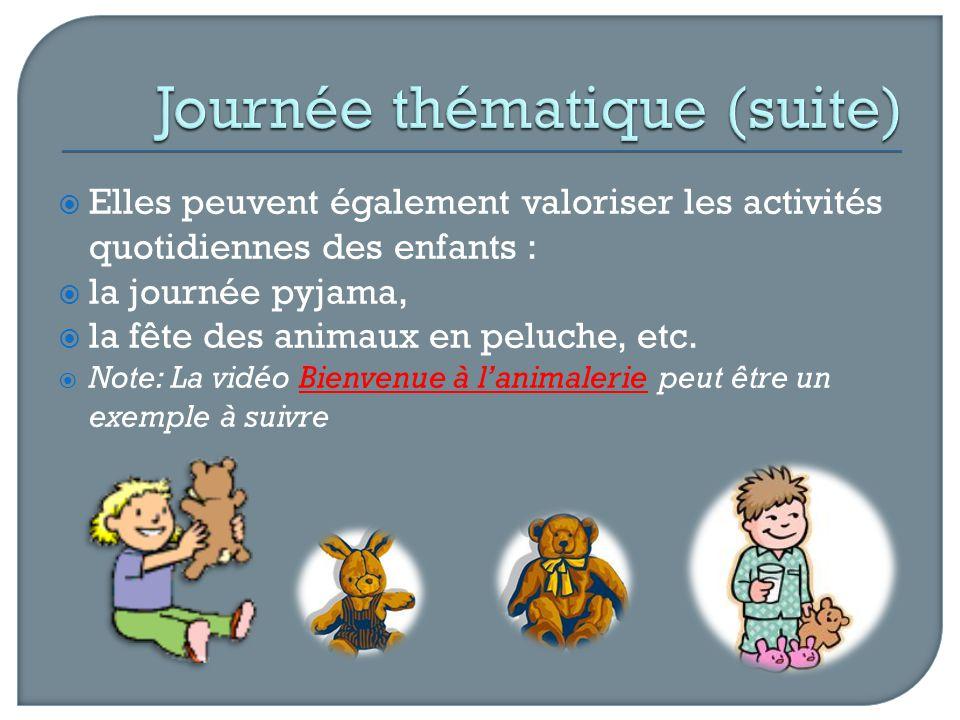 Elles peuvent également valoriser les activités quotidiennes des enfants : la journée pyjama, la fête des animaux en peluche, etc. Note: La vidéo Bien