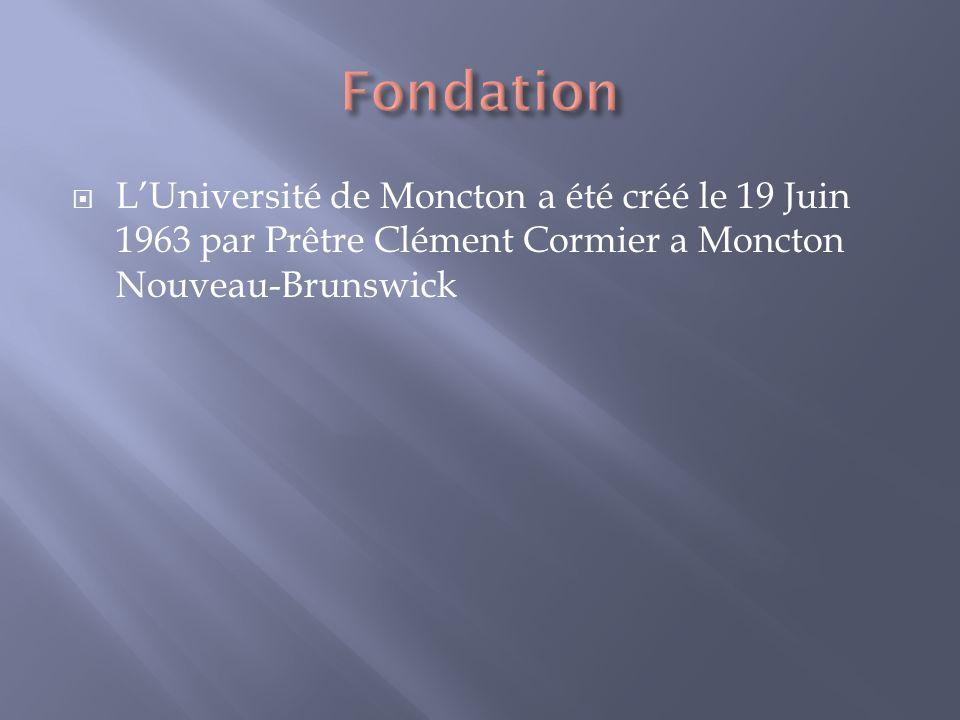 LUniversité de Moncton a été créé le 19 Juin 1963 par Prêtre Clément Cormier a Moncton Nouveau-Brunswick