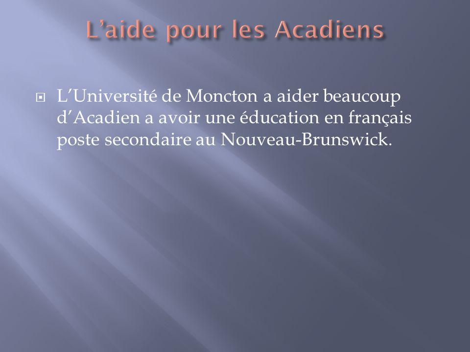 LUniversité de Moncton a aider beaucoup dAcadien a avoir une éducation en français poste secondaire au Nouveau-Brunswick.