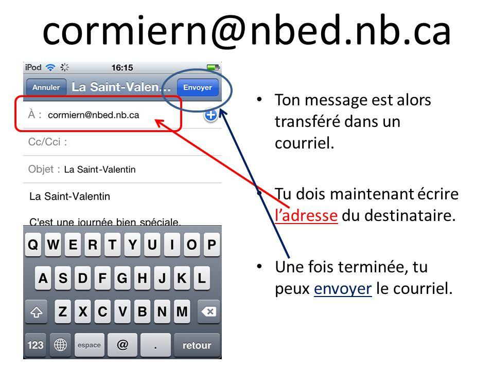 cormiern@nbed.nb.ca Ton message est alors transféré dans un courriel. Tu dois maintenant écrire ladresse du destinataire. Une fois terminée, tu peux e