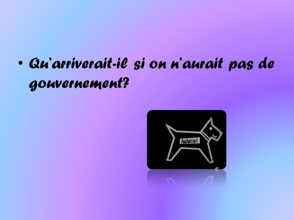Quarriverait-il si on naurait pas de gouvernement?