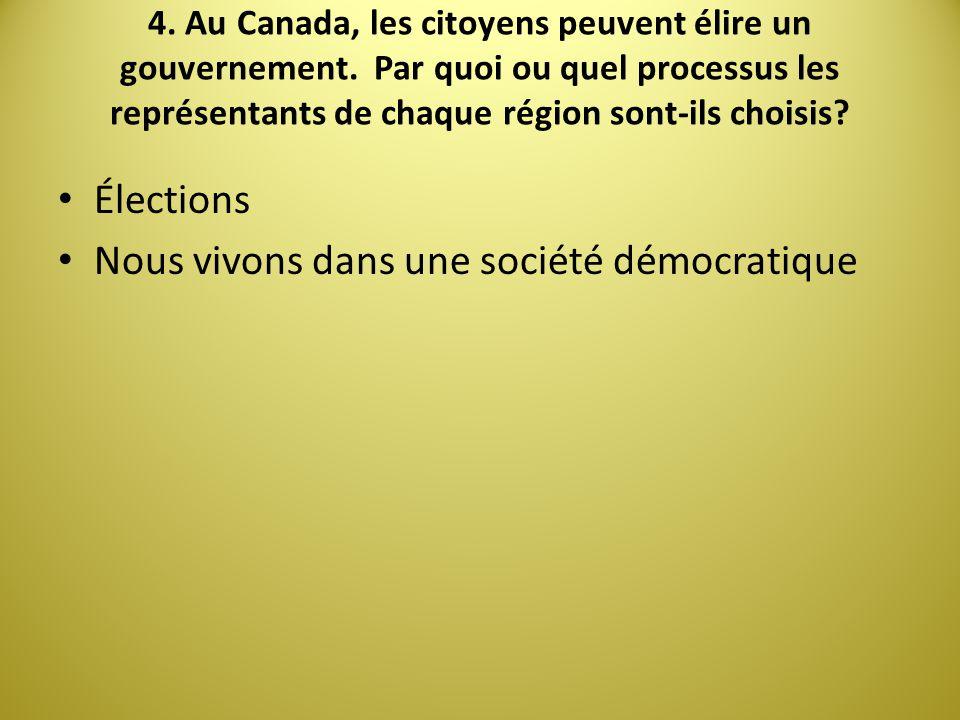 4. Au Canada, les citoyens peuvent élire un gouvernement. Par quoi ou quel processus les représentants de chaque région sont-ils choisis? Élections No