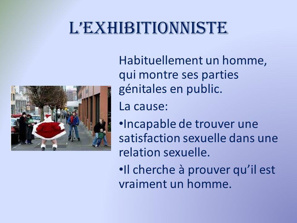 Lexhibitionniste Habituellement un homme, qui montre ses parties génitales en public.