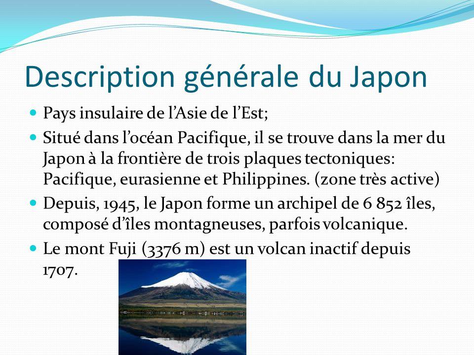Description généraledu Japon Pays insulaire de lAsie de lEst; Situé dans locéan Pacifique, il se trouve dans la mer du Japon à la frontière de trois p
