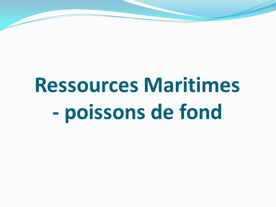 Ressources Maritimes - poissons de fond