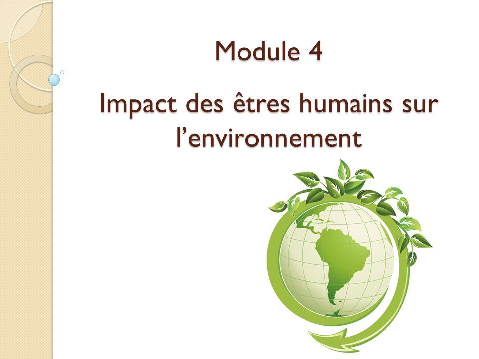 Module 4 Impact des êtres humains sur lenvironnement