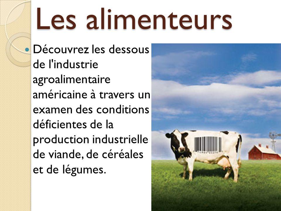 Les alimenteurs Découvrez les dessous de l'industrie agroalimentaire américaine à travers un examen des conditions déficientes de la production indust