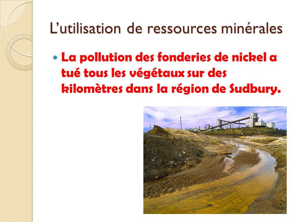Lutilisation de ressources minérales La pollution des fonderies de nickel a tué tous les végétaux sur des kilomètres dans la région de Sudbury.