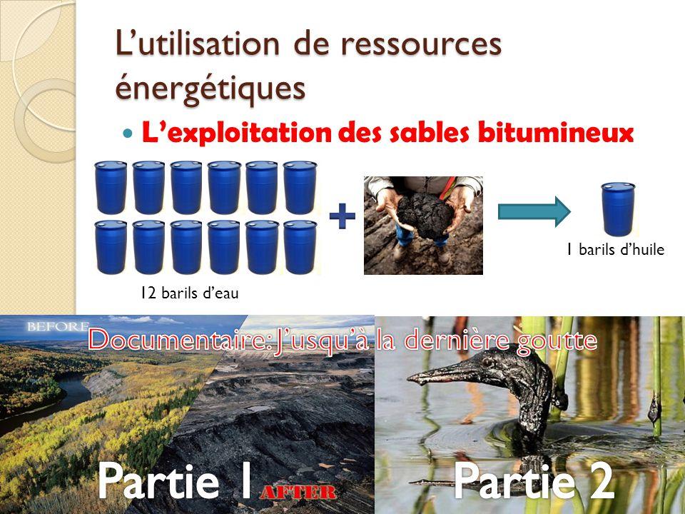 Lutilisation de ressources énergétiques Lexploitation des sables bitumineux 12 barils deau 1 barils dhuile