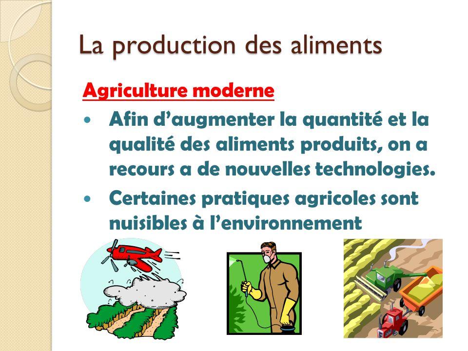 La production des aliments Agriculture moderne Afin daugmenter la quantité et la qualité des aliments produits, on a recours a de nouvelles technologi