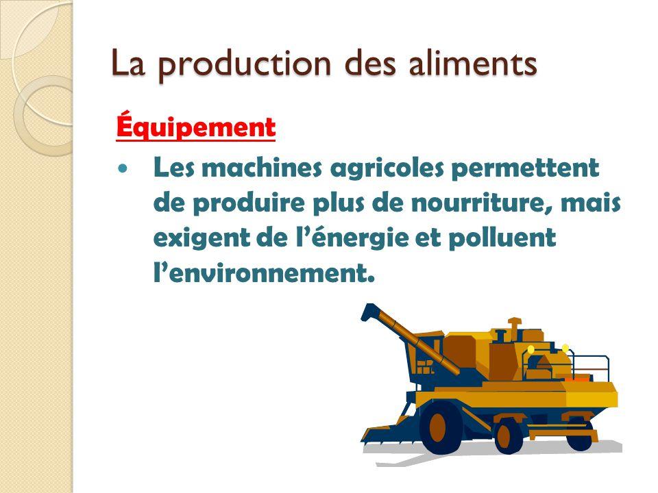 La production des aliments Équipement Les machines agricoles permettent de produire plus de nourriture, mais exigent de lénergie et polluent lenvironn