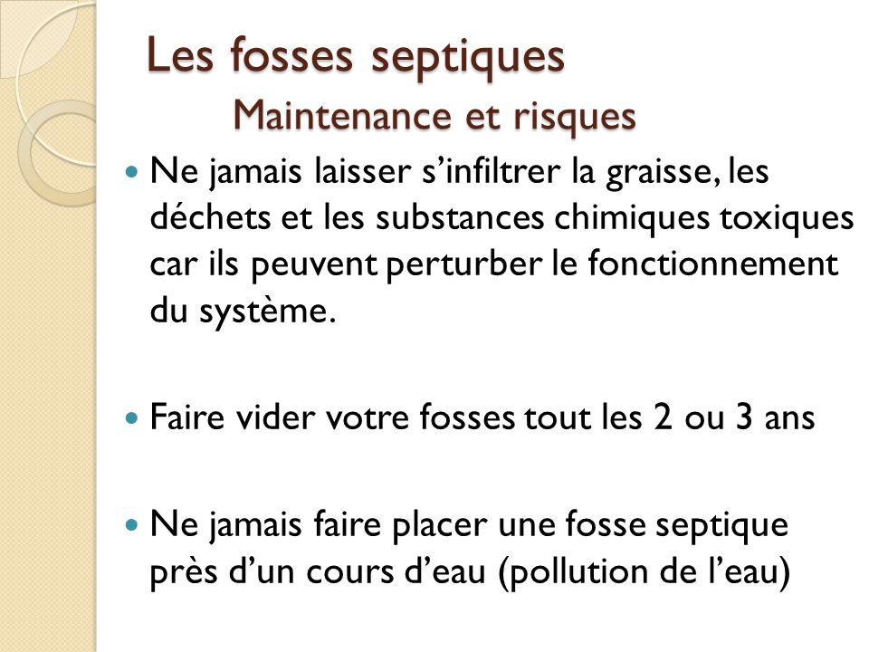 Les fosses septiques Maintenance et risques Ne jamais laisser sinfiltrer la graisse, les déchets et les substances chimiques toxiques car ils peuvent