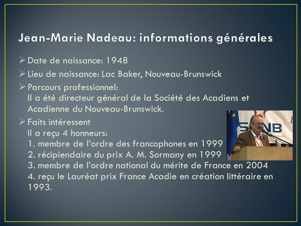 Date de naissance: 1948 Lieu de naissance: Lac Baker, Nouveau-Brunswick Parcours professionnel: Il a été directeur général de la Société des Acadiens et Acadienne du Nouveau-Brunswick.