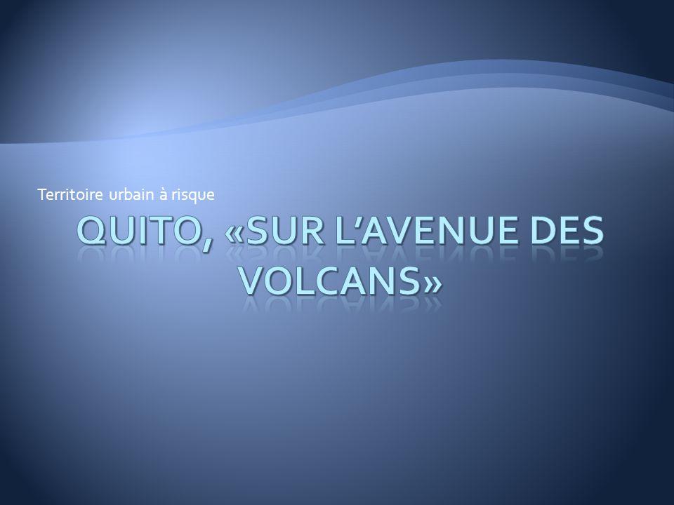 Question: Pourquoi les gens habitent-ils à Quito, «sur lavenue des volcans».
