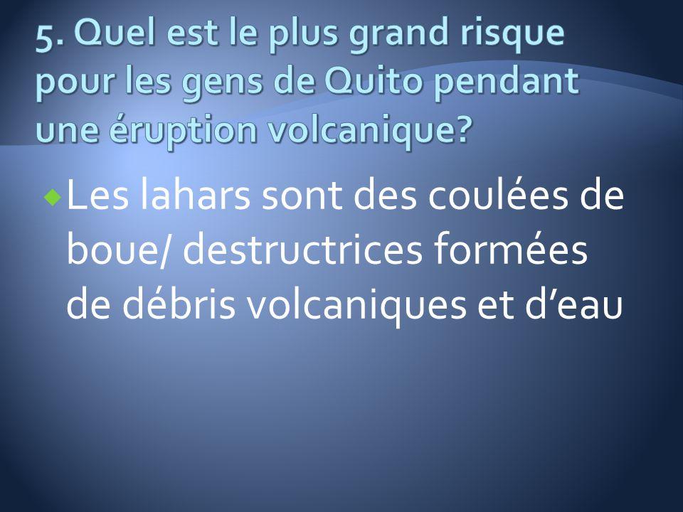 Les lahars sont des coulées de boue/ destructrices formées de débris volcaniques et deau