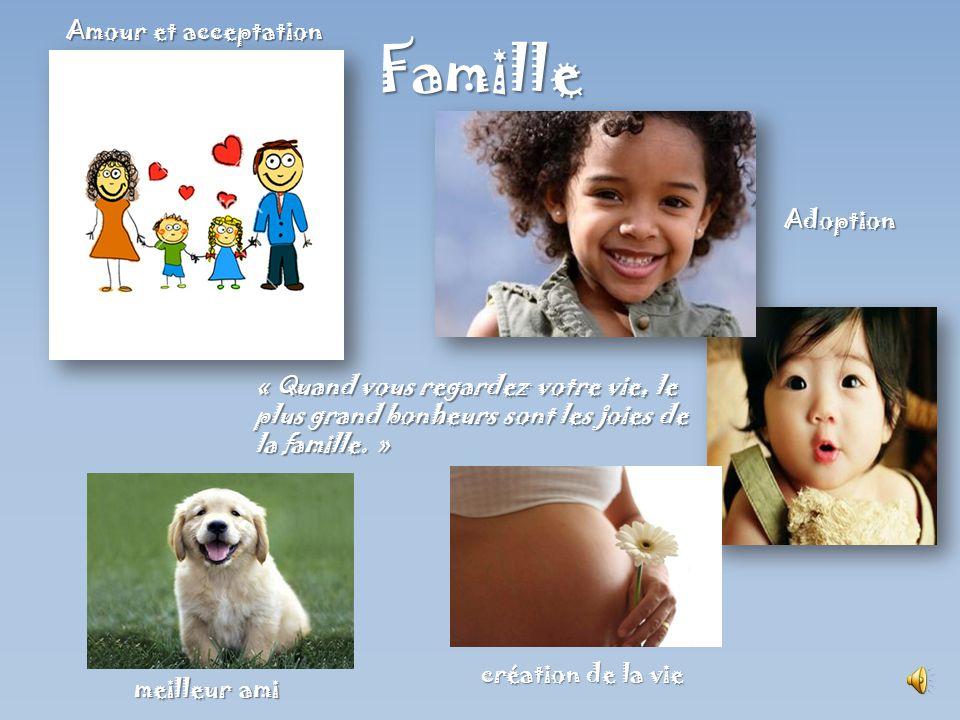 Famille « Quand vous regardez votre vie, le plus grand bonheurs sont les joies de la famille.