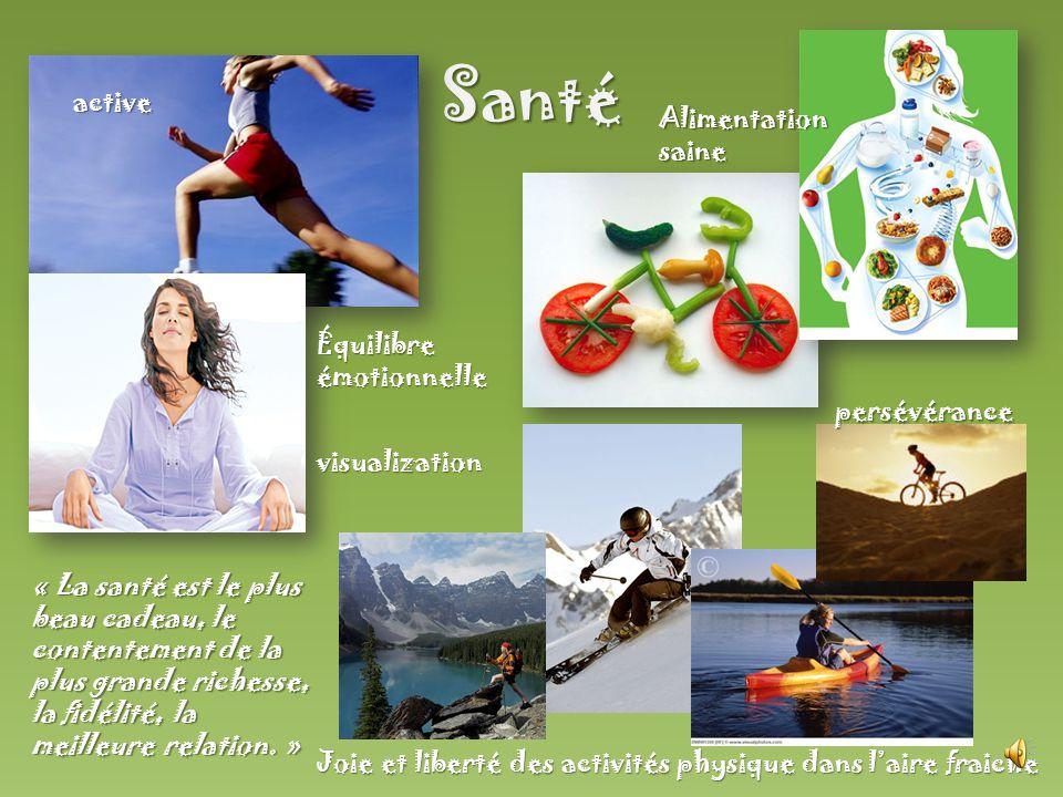 Santé « La santé est le plus beau cadeau, le contentement de la plus grande richesse, la fidélité, la meilleure relation.