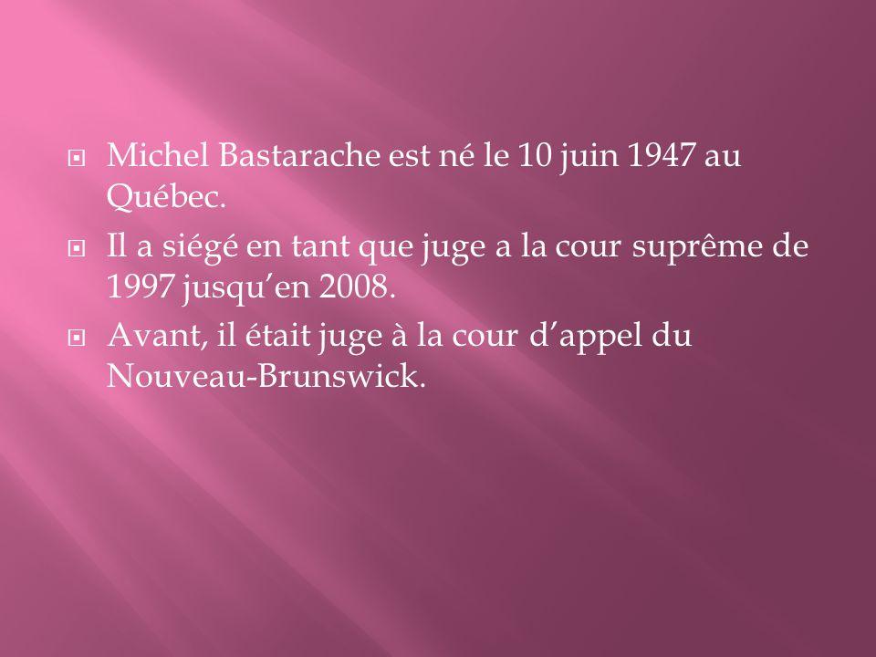 Michel Bastarache est né le 10 juin 1947 au Québec.