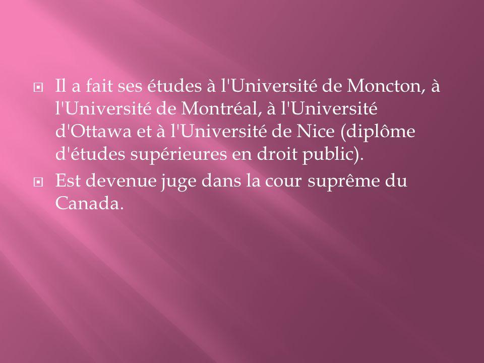 Il a fait ses études à l Université de Moncton, à l Université de Montréal, à l Université d Ottawa et à l Université de Nice (diplôme d études supérieures en droit public).