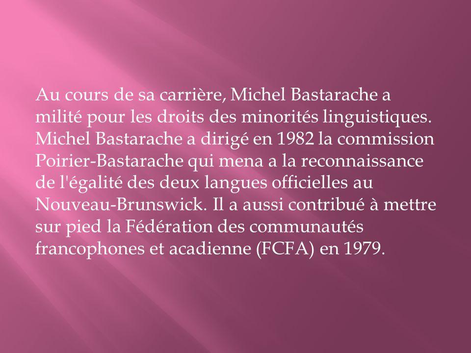 Au cours de sa carrière, Michel Bastarache a milité pour les droits des minorités linguistiques.