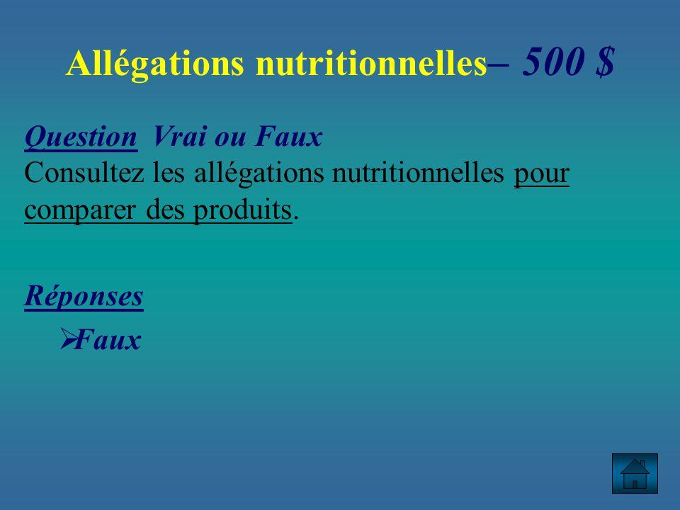 Allégations nutritionnelles – 500 $ Question Vrai ou Faux Consultez les allégations nutritionnelles pour comparer des produits.