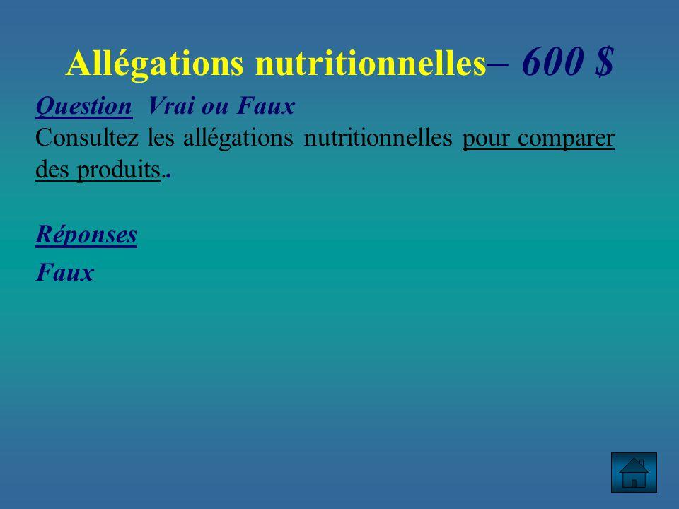 Question Vrai ou Faux Consultez les allégations nutritionnelles pour comparer des produits..