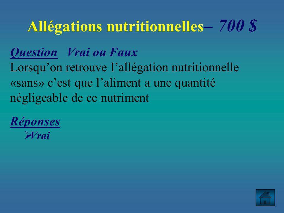 Question Vrai ou Faux Lorsquon retrouve lallégation nutritionnelle «sans» cest que laliment a une quantité négligeable de ce nutriment Réponses Vrai Allégations nutritionnelles – 700 $