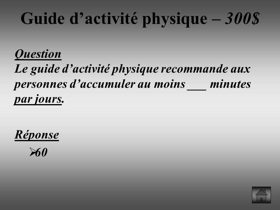 Guide dactivité physique – 300$ Question Le guide dactivité physique recommande aux personnes daccumuler au moins ___ minutes par jours.