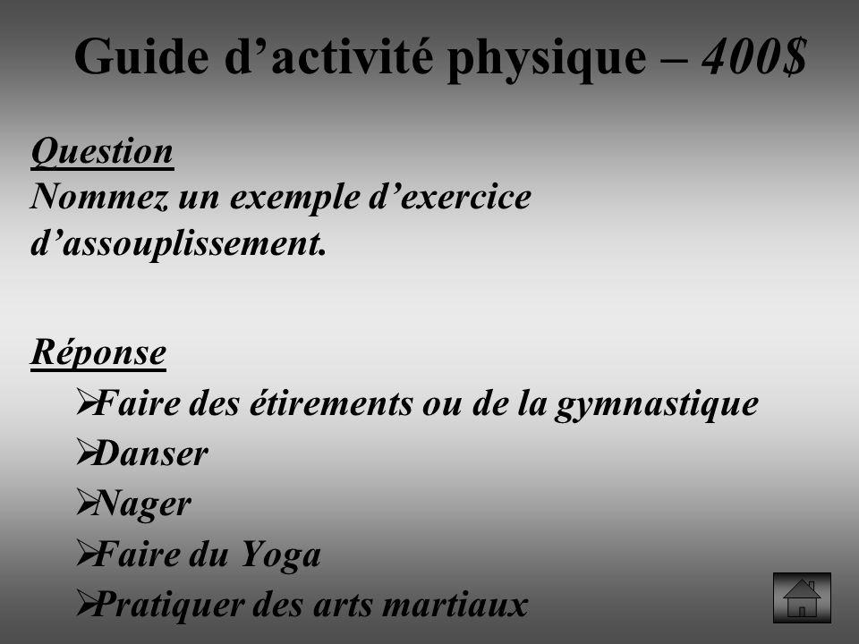 Guide dactivité physique – 400$ Question Nommez un exemple dexercice dassouplissement.