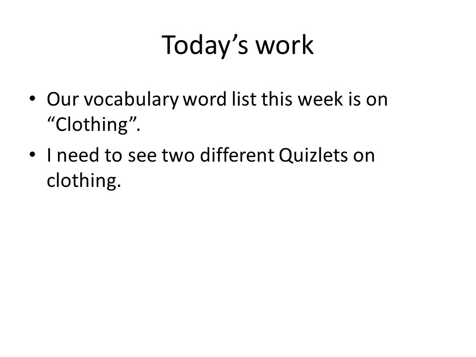 Todays work Our vocabulary word list this week is on Clothing.