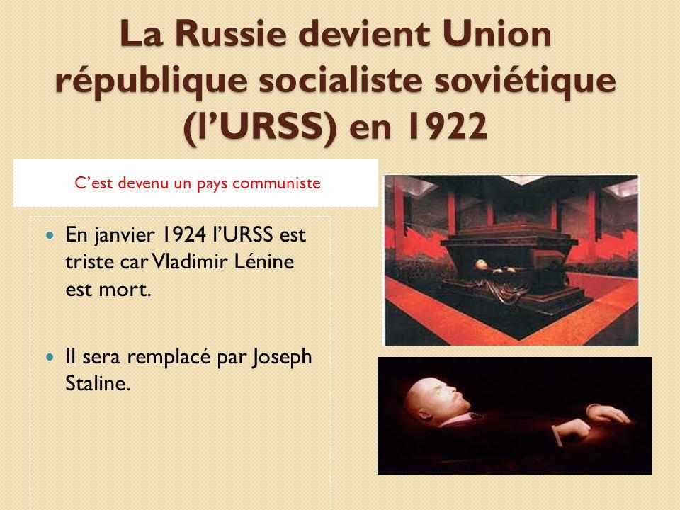 La Russie devient Union république socialiste soviétique (lURSS) en 1922 Cest devenu un pays communiste En janvier 1924 lURSS est triste car Vladimir