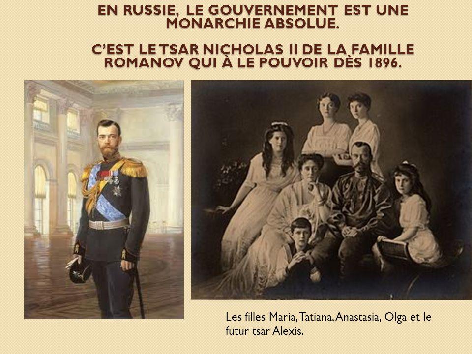 EN RUSSIE, LE GOUVERNEMENT EST UNE MONARCHIE ABSOLUE. CEST LE TSAR NICHOLAS II DE LA FAMILLE ROMANOV QUI À LE POUVOIR DÈS 1896. Les filles Maria, Tati