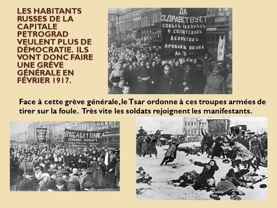 LES HABITANTS RUSSES DE LA CAPITALE PETROGRAD VEULENT PLUS DE DÉMOCRATIE. ILS VONT DONC FAIRE UNE GRÈVE GÉNÉRALE EN FÉVRIER 1917. Face à cette grève g