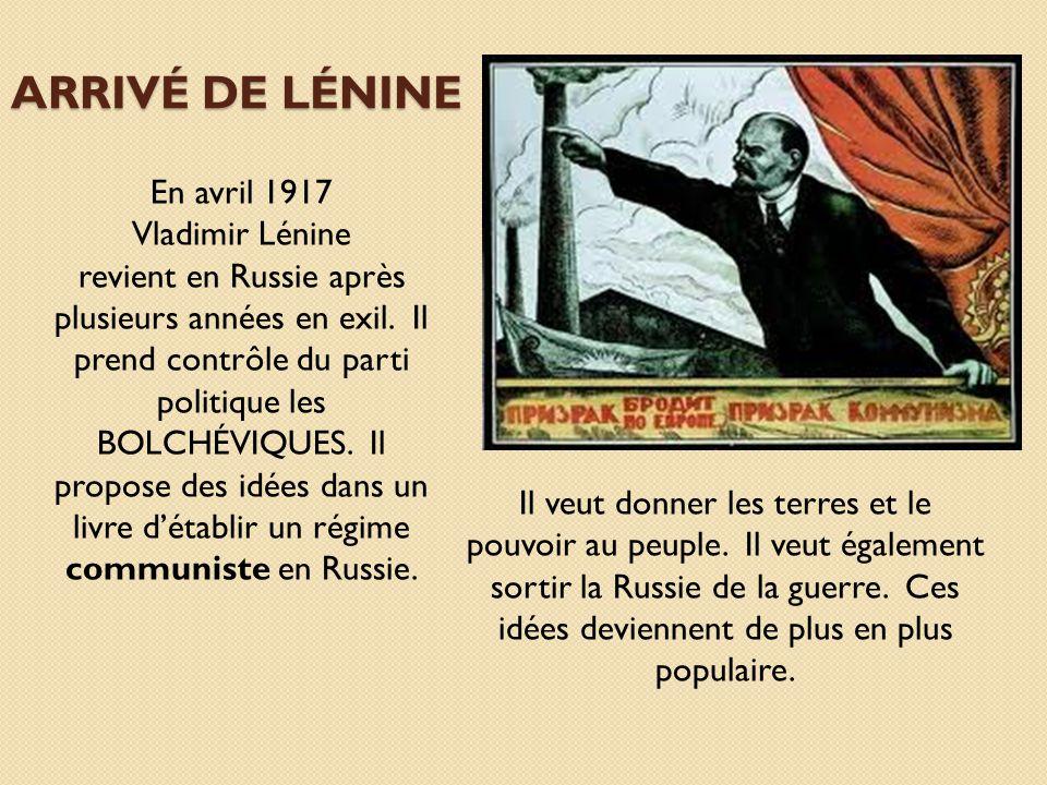 ARRIVÉ DE LÉNINE En avril 1917 Vladimir Lénine revient en Russie après plusieurs années en exil. Il prend contrôle du parti politique les BOLCHÉVIQUES