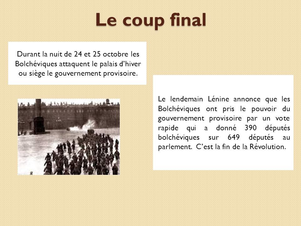Le coup final Durant la nuit de 24 et 25 octobre les Bolchéviques attaquent le palais dhiver ou siège le gouvernement provisoire. Le lendemain Lénine