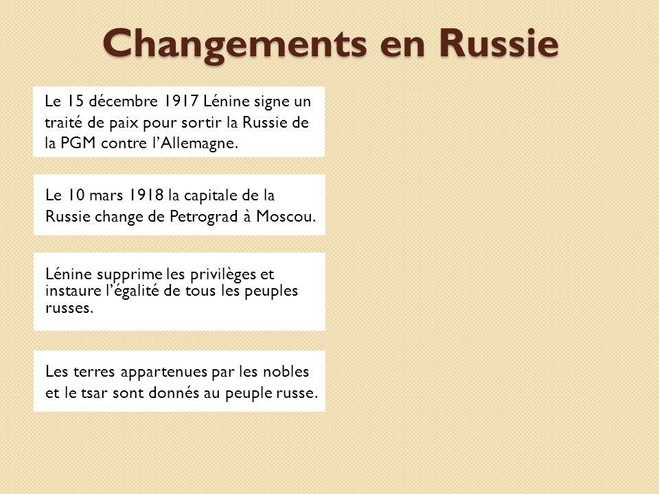 Changements en Russie Le 15 décembre 1917 Lénine signe un traité de paix pour sortir la Russie de la PGM contre lAllemagne. Le 10 mars 1918 la capital