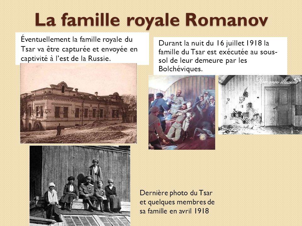 La famille royale Romanov Éventuellement la famille royale du Tsar va être capturée et envoyée en captivité à lest de la Russie. Durant la nuit du 16