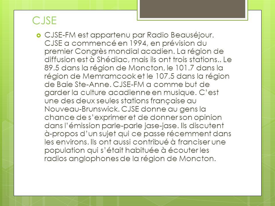 CJSE-FM est appartenu par Radio Beauséjour. CJSE a commencé en 1994, en prévision du premier Congrès mondial acadien. La région de diffusion est à Shé
